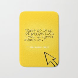 "Salvador D. quote ""Have no fear of perfection - you'll never reach it."" Bath Mat"