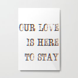 Our Love Is Here To Stay Metal Print