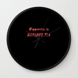Happiness is Rooibos Tea Wall Clock