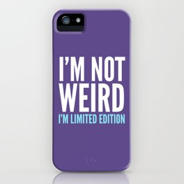 I'm Not Weird I'm Limited Edition Funny Quote (Ultra Violet) iPhone Case
