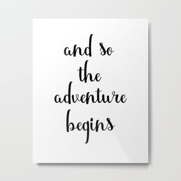 And So The Adventure Begins, Motivational Quote, Printable Art Metal Print
