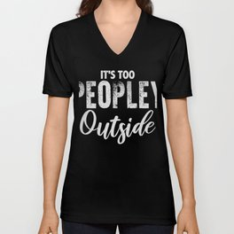 Its Too Peopley Outside T-shirt Funny Loner Tee Unisex V-Neck
