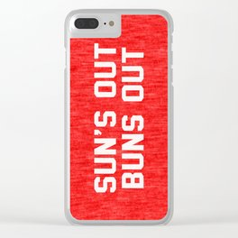 Suns Out Buns Out Clear iPhone Case