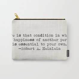 """Love is that condition in which..."" -Robert A. Heinlein Carry-All Pouch"