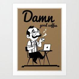 Damn good coffee Art Print