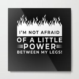 Power Between My Legs Bike Metal Print