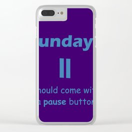 Sundays Should Come with a Pause Button x Purple Blue Clear iPhone Case