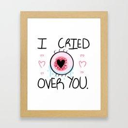 I CRIED OVER YOU Framed Art Print