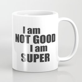 I am not good I am SUPER Coffee Mug