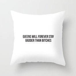 Queens will be forever stay badder than bitches Throw Pillow