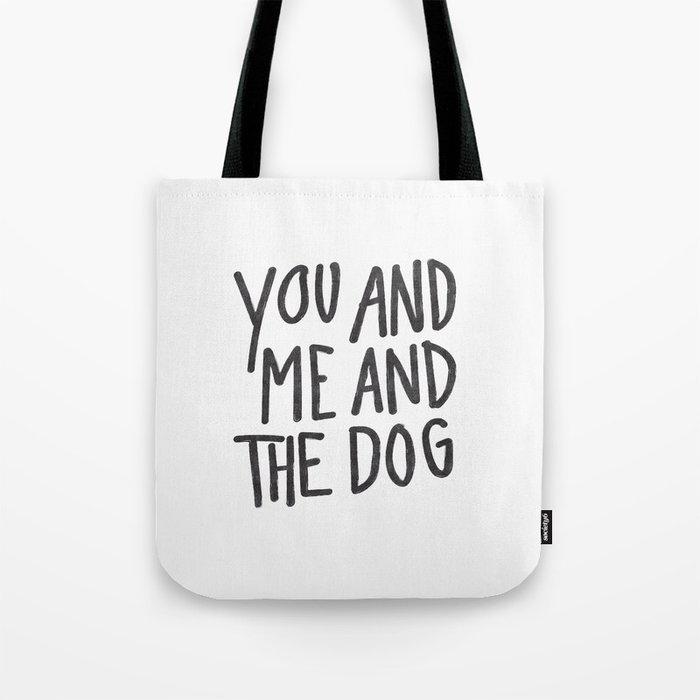 You, Me And Dog Tote Bag