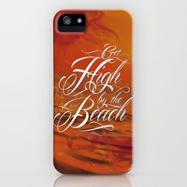 Get high by the beach iPhone Case