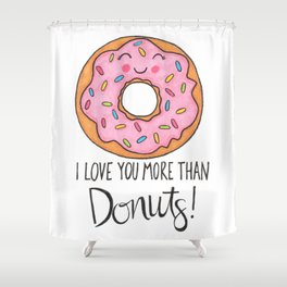 I Love You More Than Donuts Shower Curtain