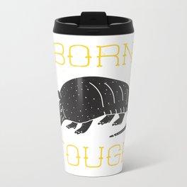 Born Tough Metal Travel Mug