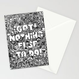 Got Nothing Else to do Stationery Cards