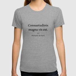 Latin quote: Consuetudinis magna vis est, old habits die hard T-shirt