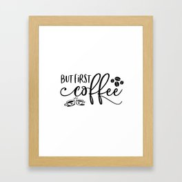 But First Coffee Sign | Coffee Bar | Coffee Sign | Kitchen Sign | Farmhouse Style | Mother's Day Gif Framed Art Print