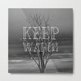 Keep Warm Metal Print