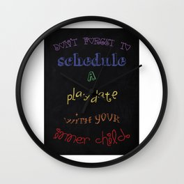Don't forget to schedule a play date with your inner child. Wall Clock