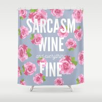 sarcasm Shower Curtains featuring Sarcasm, Wine and Everything Fine by Cosmic Revelations