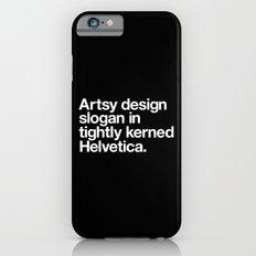 Artsy Design Slogan in Tightly Kerned Helvetica Slim Case iPhone 6