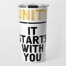 UNITY IT STARTS WITH YOU - Unite Quote Travel Mug