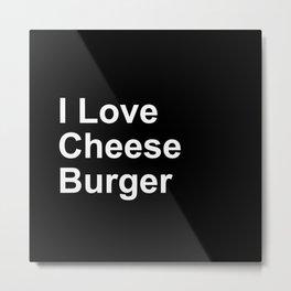 I Love Cheese Burger Metal Print