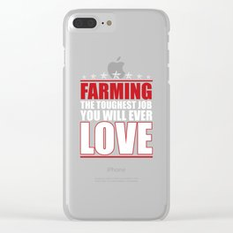 Farming the Toughest Job You'll Love Funny T-shirt Clear iPhone Case