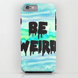 Be Weird. iPhone Case