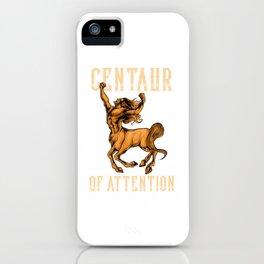 Funny Centaur of Attention Pun Greek Mythology Pun iPhone Case