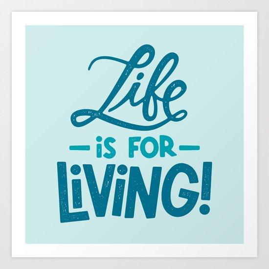 Life is for Living! Art Print