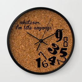 WHATEVER I'm LATE ANYWAYS Wall Clock