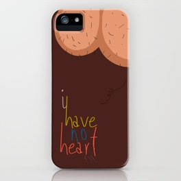 I have no heart iPhone Case
