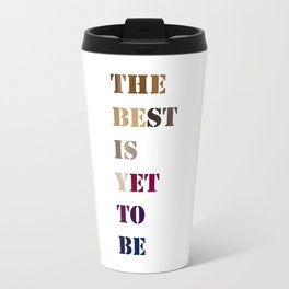 The best is yet to be Travel Mug