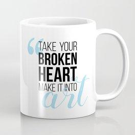 Take your broken heart, make it into art Coffee Mug