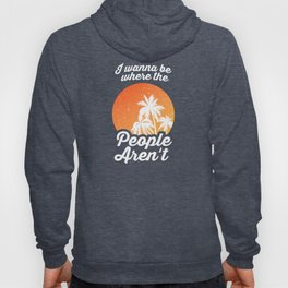I Wanna Be Where The People Aren't Hoody