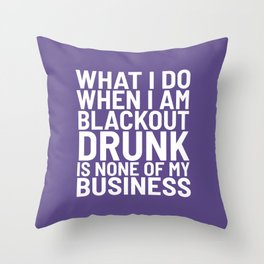 What I Do When I am Blackout Drunk is None of My Business (Ultra Violet) Throw Pillow
