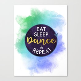 Eat Sleep Dance and Repeat faux gold foil glitter letters typography design for Dancer Canvas Print