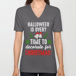 Halloween Is Over? Time To Decorate For Christmas Unisex V-Neck