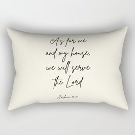 As for me and my house, we will serve the Lord. Joshua 24:15 Rectangular Pillow