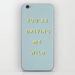 YOU'RE DRIVING ME WILD iPhone Skin