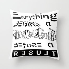 EVERYTHING BEGINS A THOUGHT BEFORE A RESULT Throw Pillow