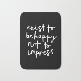 Exist to Be Happy Not to Impress black-white typography poster design bedroom wall home decor Bath Mat