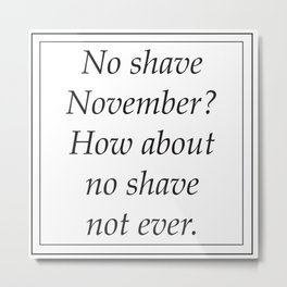 No shame in the no shave Metal Print