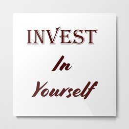 Invest in yourself Metal Print