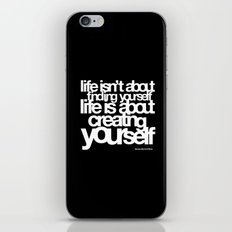 life isn't about finding yourself life is about creating yourself iPhone & iPod Skin