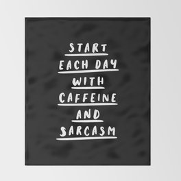 Start Each Day With Caffeine and Sarcasm black-white sassy coffee poster home room wall decor Throw Blanket