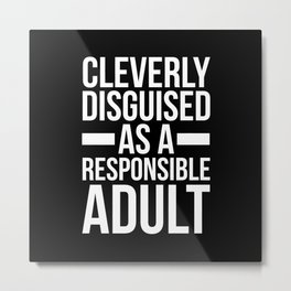 Disguised Responsible Adult Funny Quote Metal Print
