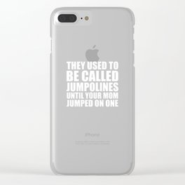 Used to be Jumpoline Until Your Mom Jumped T-Shirt Clear iPhone Case