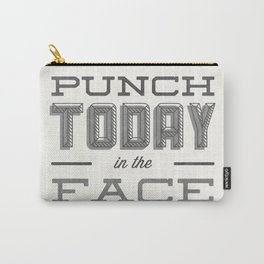 Punch Today in the Face Carry-All Pouch